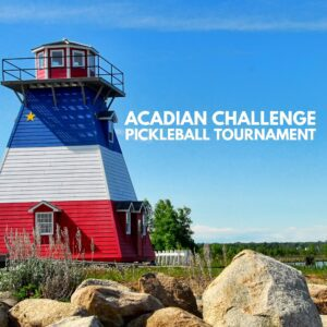A blue, red, and white lighthouse is behind some large rocks and next to a blue sky with the words Acadian Challenge Pickleball Tournament